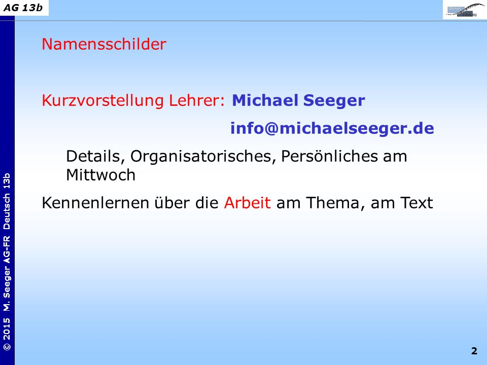 Namensschilder Kurzvorstellung Lehrer: Michael Seeger. info@michaelseeger.de. Details, Organisatorisches, Persönliches am Mittwoch.