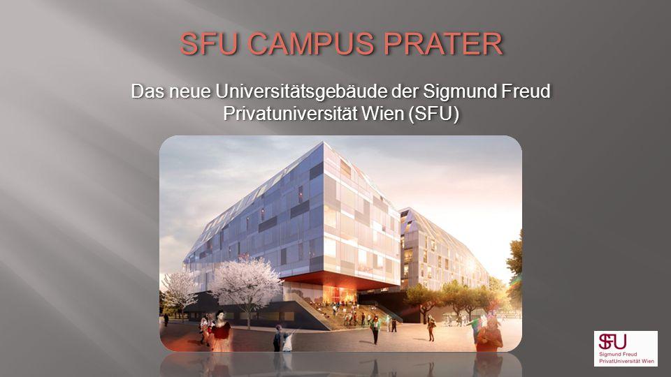 SFU CAMPUS PRATER Das neue Universitätsgebäude der Sigmund Freud Privatuniversität Wien (SFU)