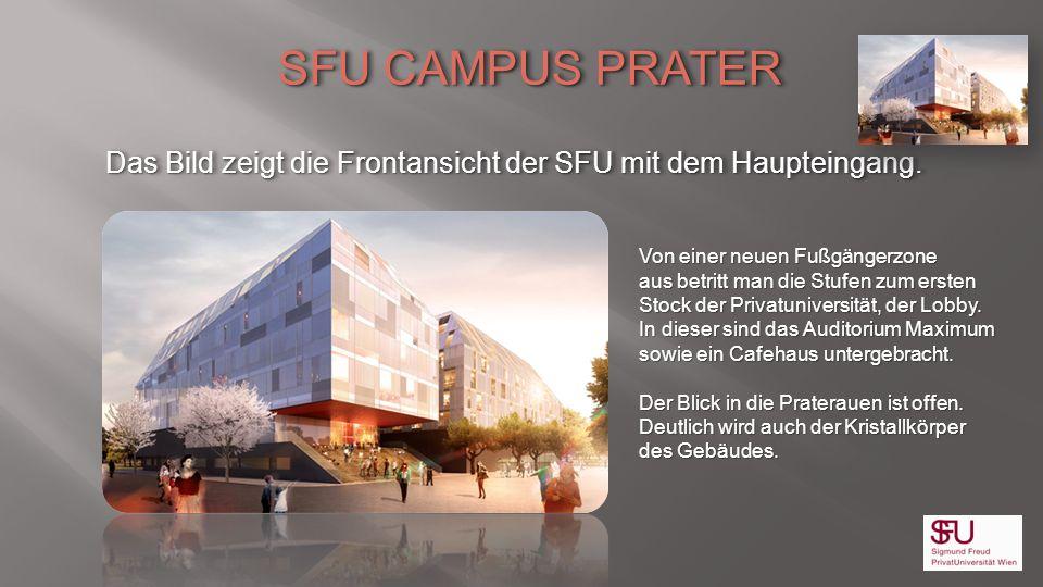SFU CAMPUS PRATER Das Bild zeigt die Frontansicht der SFU mit dem Haupteingang. Von einer neuen Fußgängerzone.