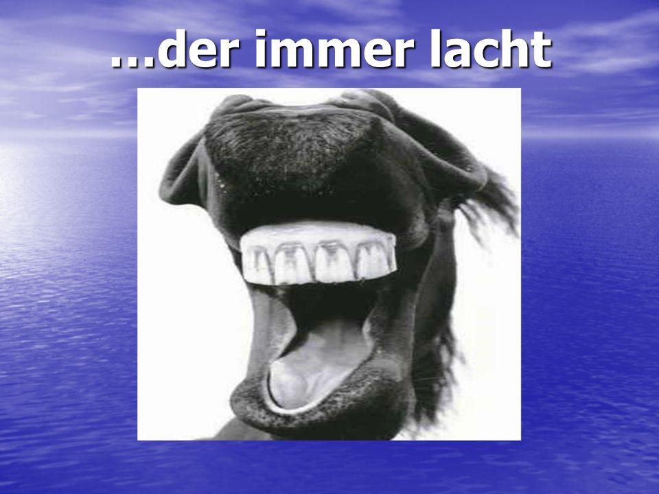 …der immer lacht Et en plus il n'est pas beau..