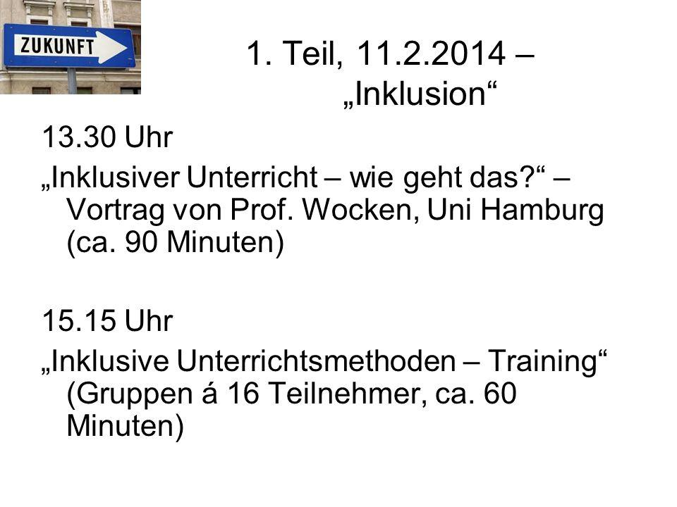 """1. Teil, 11.2.2014 – """"Inklusion 13.30 Uhr. """"Inklusiver Unterricht – wie geht das – Vortrag von Prof. Wocken, Uni Hamburg (ca. 90 Minuten)"""