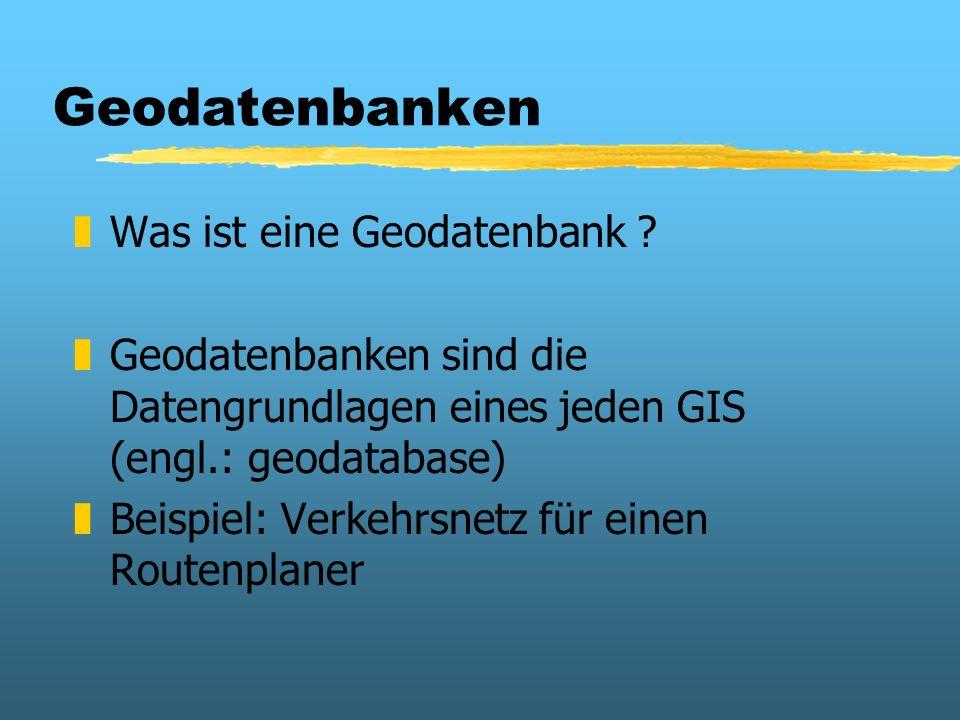 Geodatenbanken Was ist eine Geodatenbank