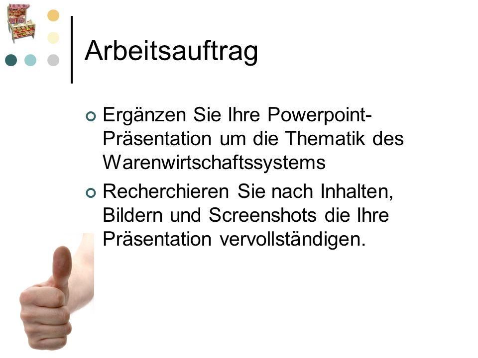 Arbeitsauftrag Ergänzen Sie Ihre Powerpoint-Präsentation um die Thematik des Warenwirtschaftssystems.