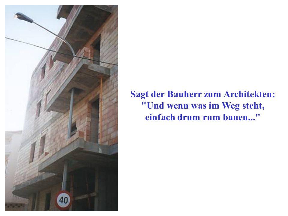 Sagt der Bauherr zum Architekten: Und wenn was im Weg steht,