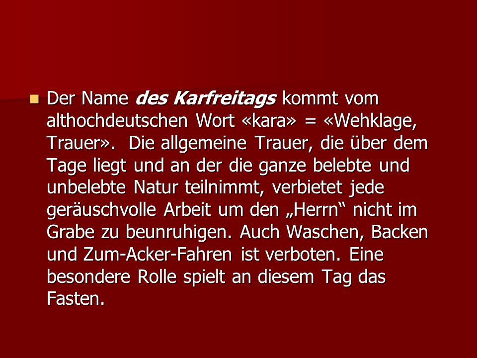 Der Name des Karfreitags kommt vom althochdeutschen Wort «kara» = «Wehklage, Trauer».