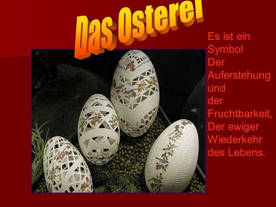 Das Osterei Es ist ein Symbol Der Auferstehung und der Fruchtbarkeit,