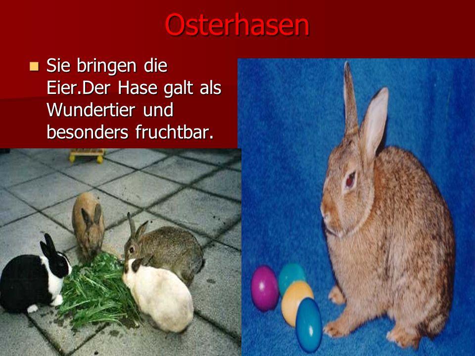 Osterhasen Sie bringen die Eier.Der Hase galt als Wundertier und besonders fruchtbar.