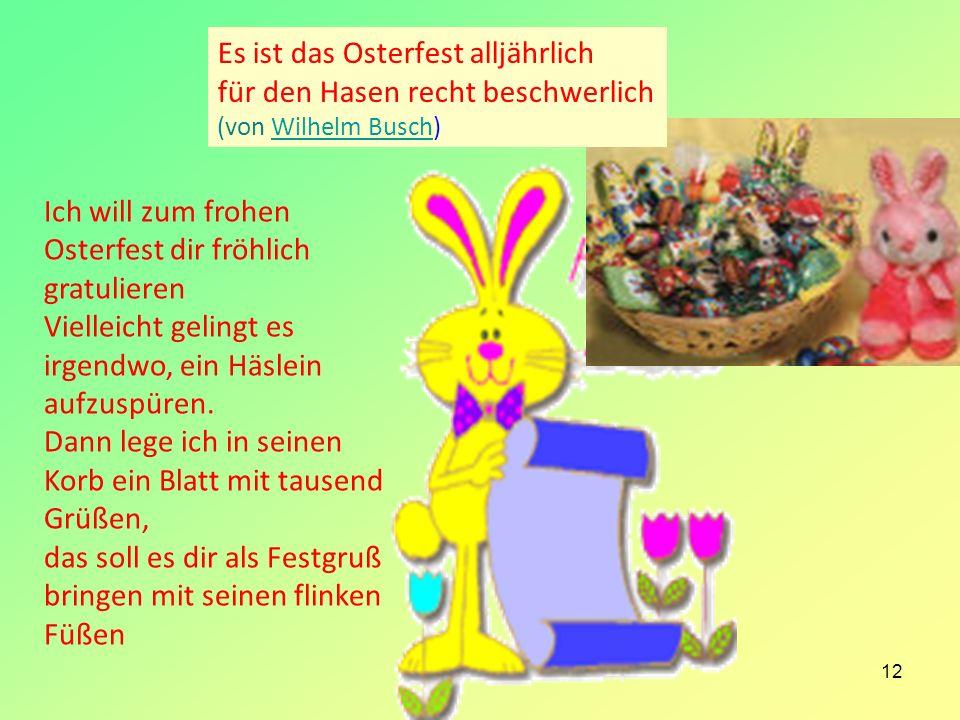Es ist das Osterfest alljährlich für den Hasen recht beschwerlich