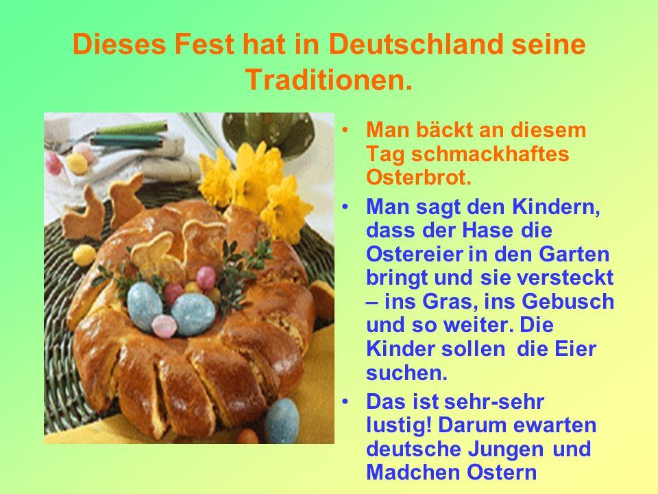 Dieses Fest hat in Deutschland seine Traditionen.