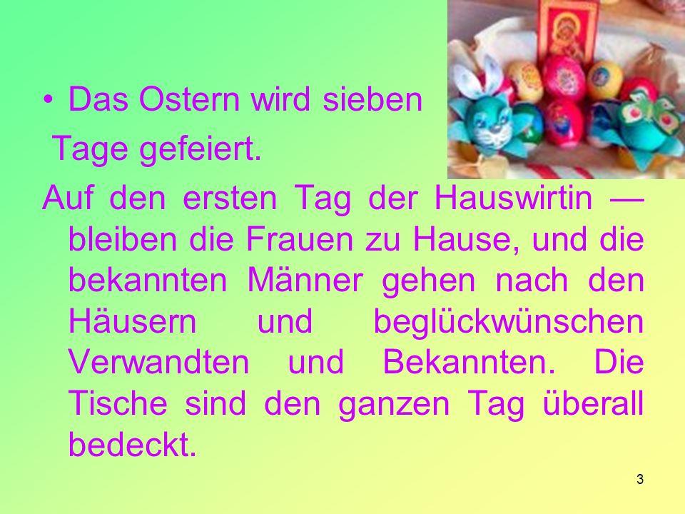 Das Ostern wird sieben Tage gefeiert.