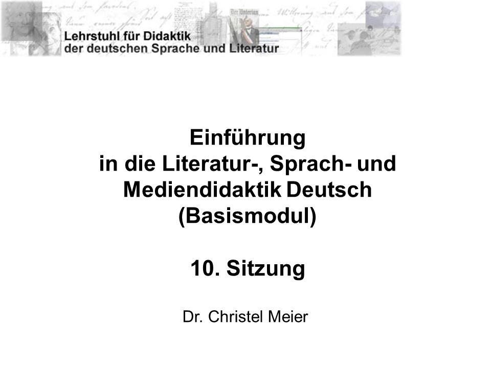 Einführung in die Literatur-, Sprach- und Mediendidaktik Deutsch (Basismodul) 10. Sitzung