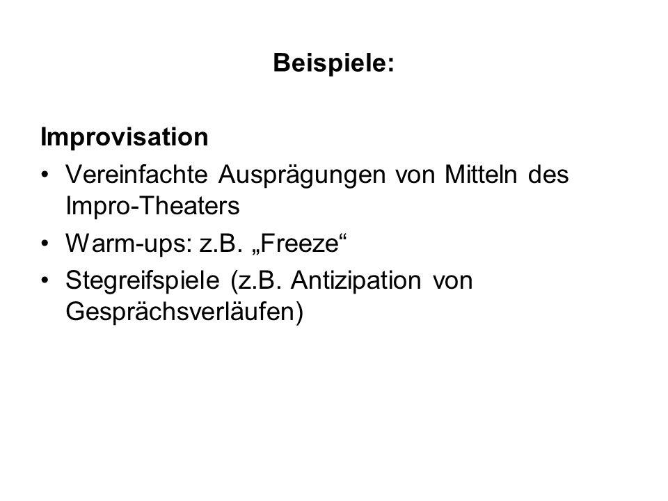 """Beispiele: Improvisation. Vereinfachte Ausprägungen von Mitteln des Impro-Theaters. Warm-ups: z.B. """"Freeze"""