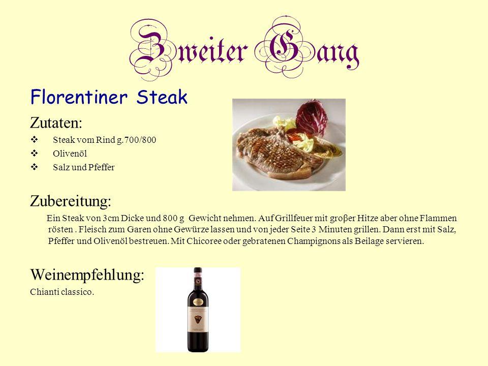 Zweiter Gang Florentiner Steak Zutaten: Zubereitung: Weinempfehlung: