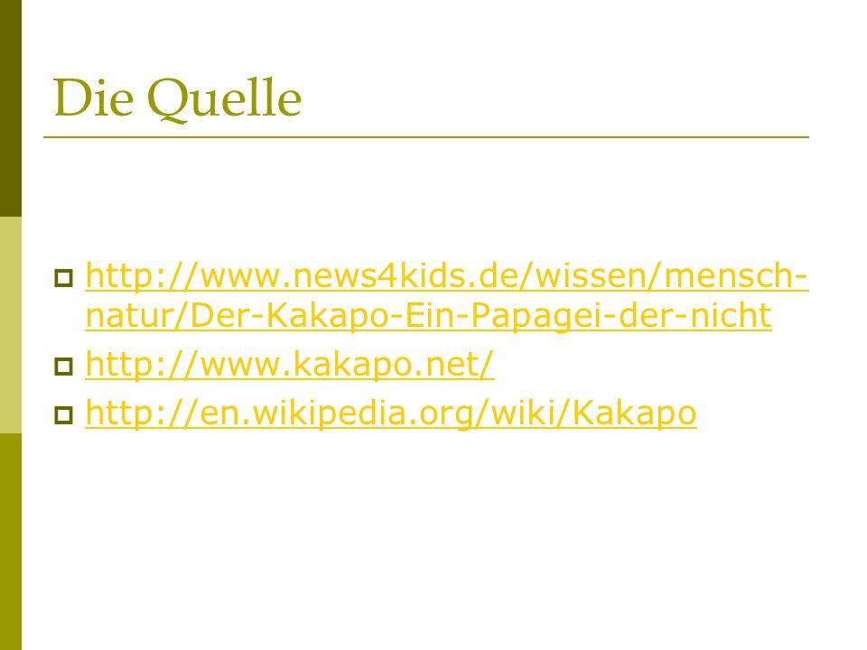 Die Quelle http://www.news4kids.de/wissen/mensch-natur/Der-Kakapo-Ein-Papagei-der-nicht. http://www.kakapo.net/