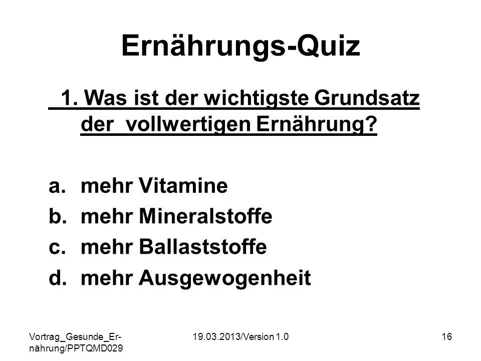 Ernährungs-Quiz 1. Was ist der wichtigste Grundsatz der vollwertigen Ernährung mehr Vitamine. mehr Mineralstoffe.