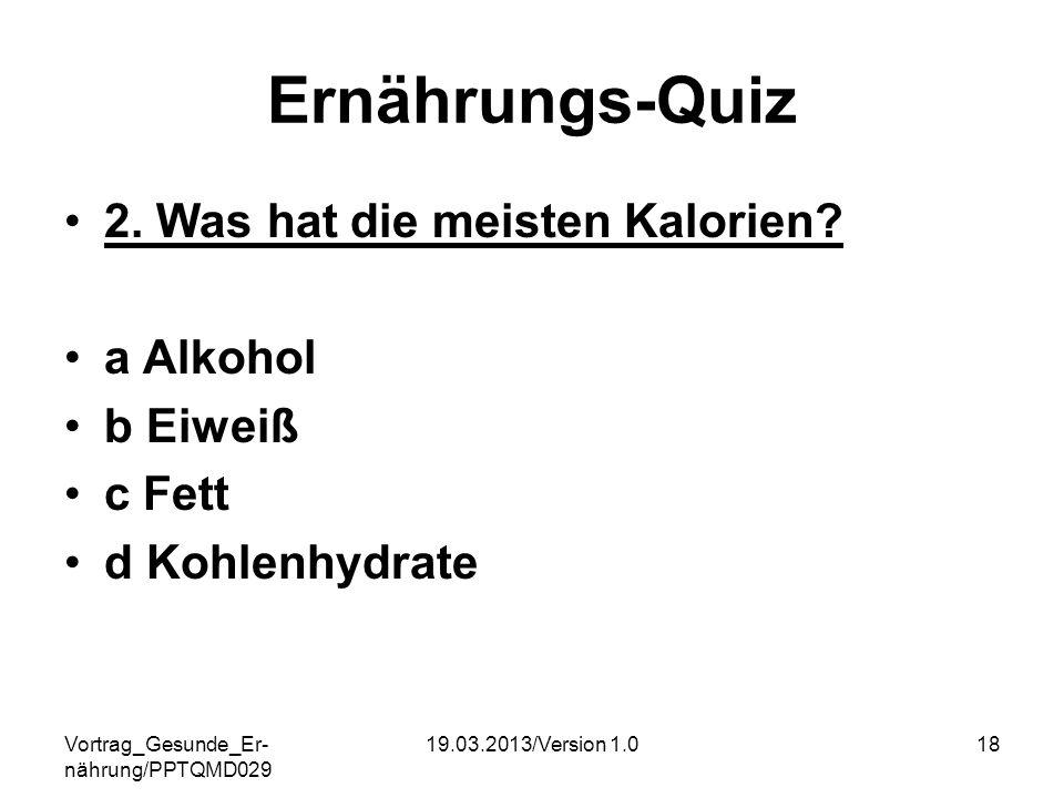 Ernährungs-Quiz 2. Was hat die meisten Kalorien a Alkohol b Eiweiß