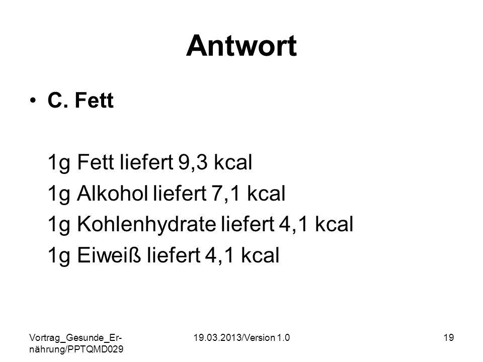 Antwort C. Fett 1g Fett liefert 9,3 kcal 1g Alkohol liefert 7,1 kcal