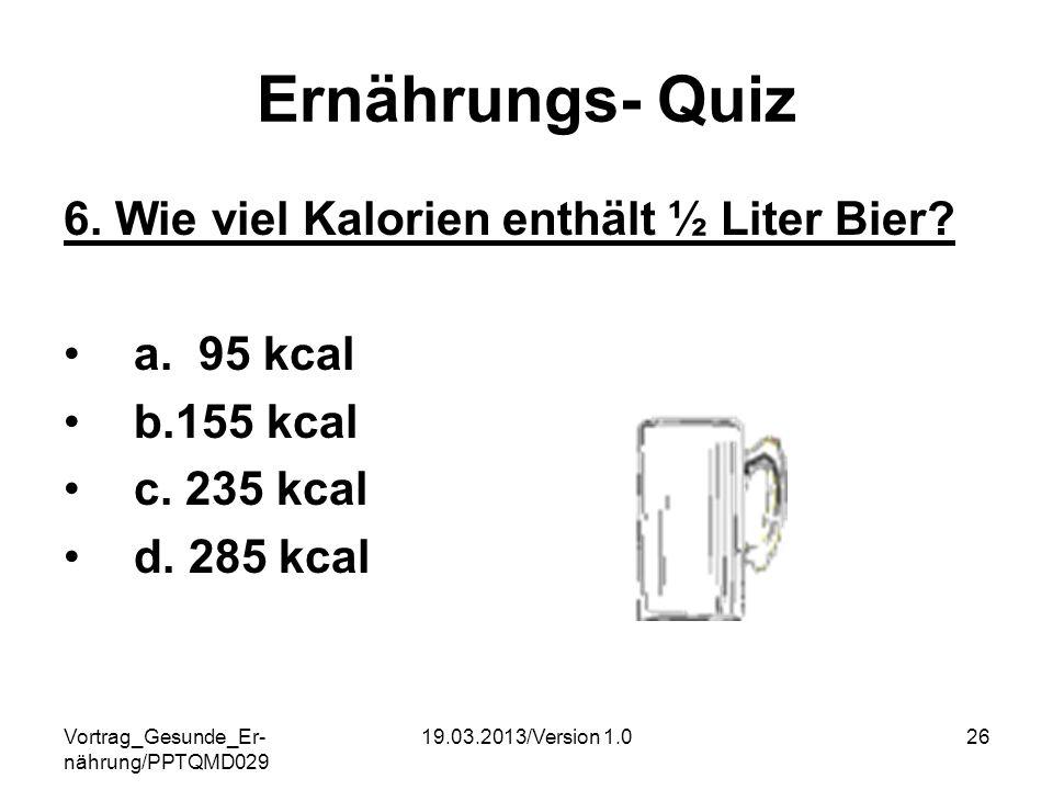 Ernährungs- Quiz 6. Wie viel Kalorien enthält ½ Liter Bier a. 95 kcal