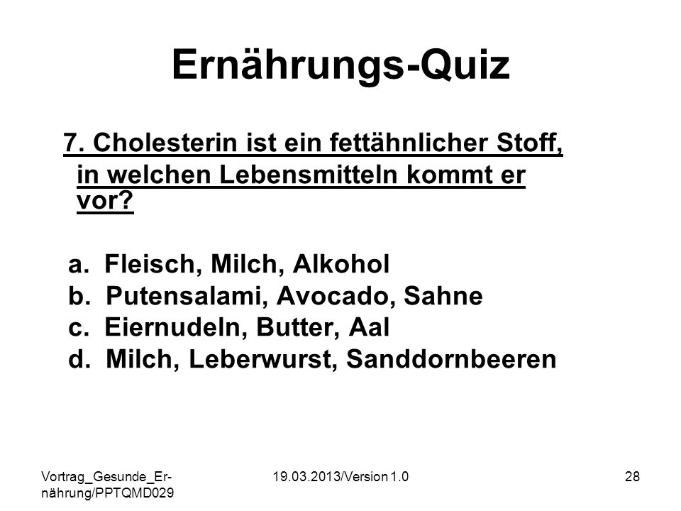 Ernährungs-Quiz 7. Cholesterin ist ein fettähnlicher Stoff, in welchen Lebensmitteln kommt er vor a. Fleisch, Milch, Alkohol.