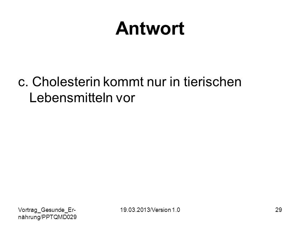 Antwort c. Cholesterin kommt nur in tierischen Lebensmitteln vor