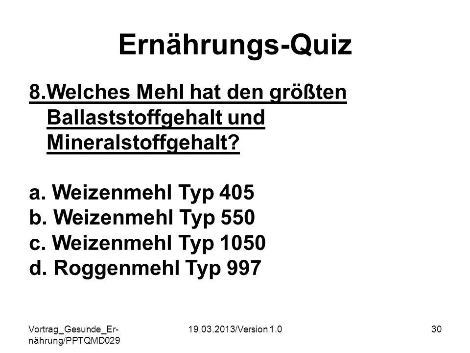 Ernährungs-Quiz 8.Welches Mehl hat den größten Ballaststoffgehalt und Mineralstoffgehalt a. Weizenmehl Typ 405.