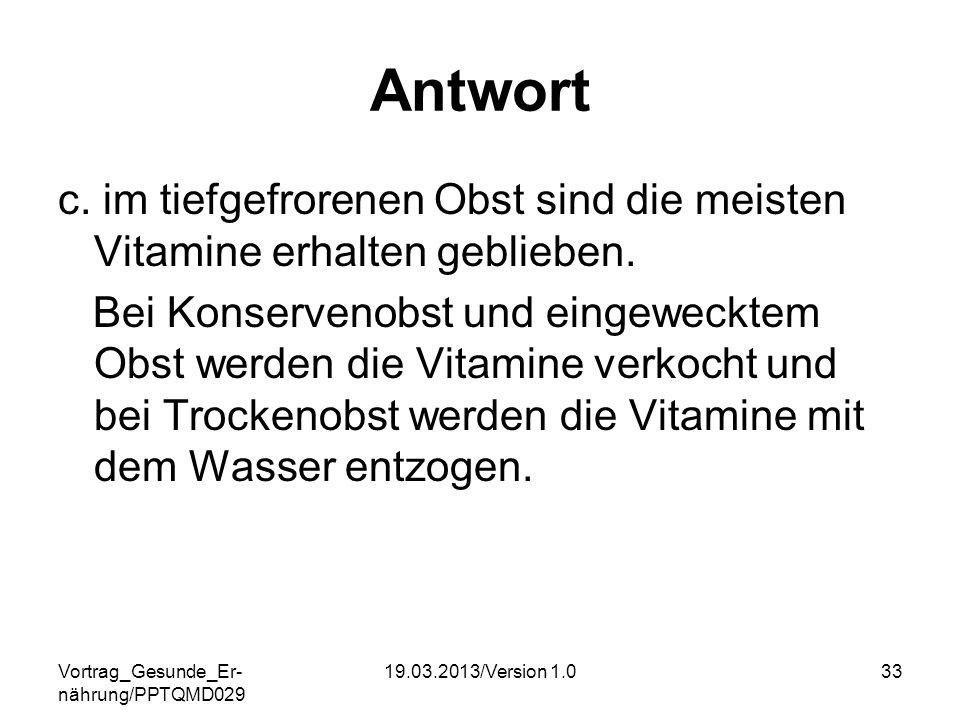 Antwort c. im tiefgefrorenen Obst sind die meisten Vitamine erhalten geblieben.