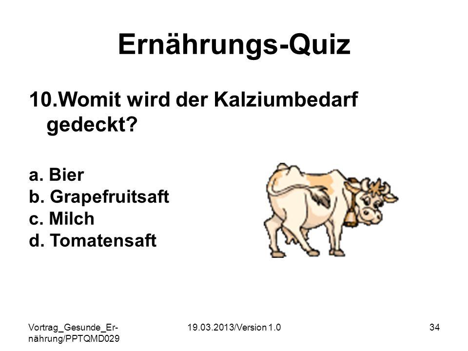 Ernährungs-Quiz 10.Womit wird der Kalziumbedarf gedeckt a. Bier