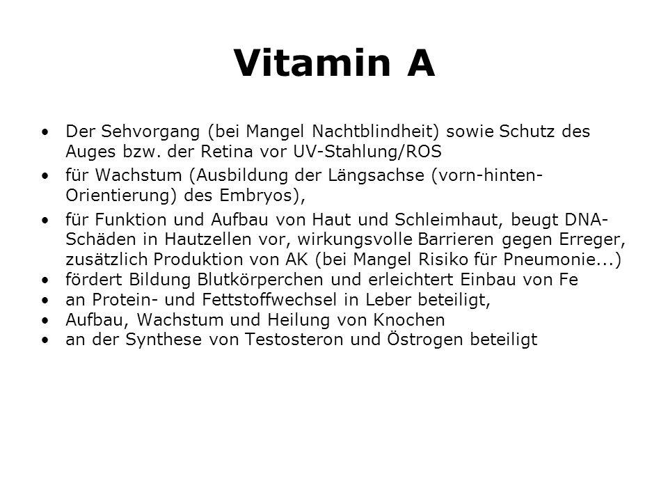 Vitamin A Der Sehvorgang (bei Mangel Nachtblindheit) sowie Schutz des Auges bzw. der Retina vor UV-Stahlung/ROS.