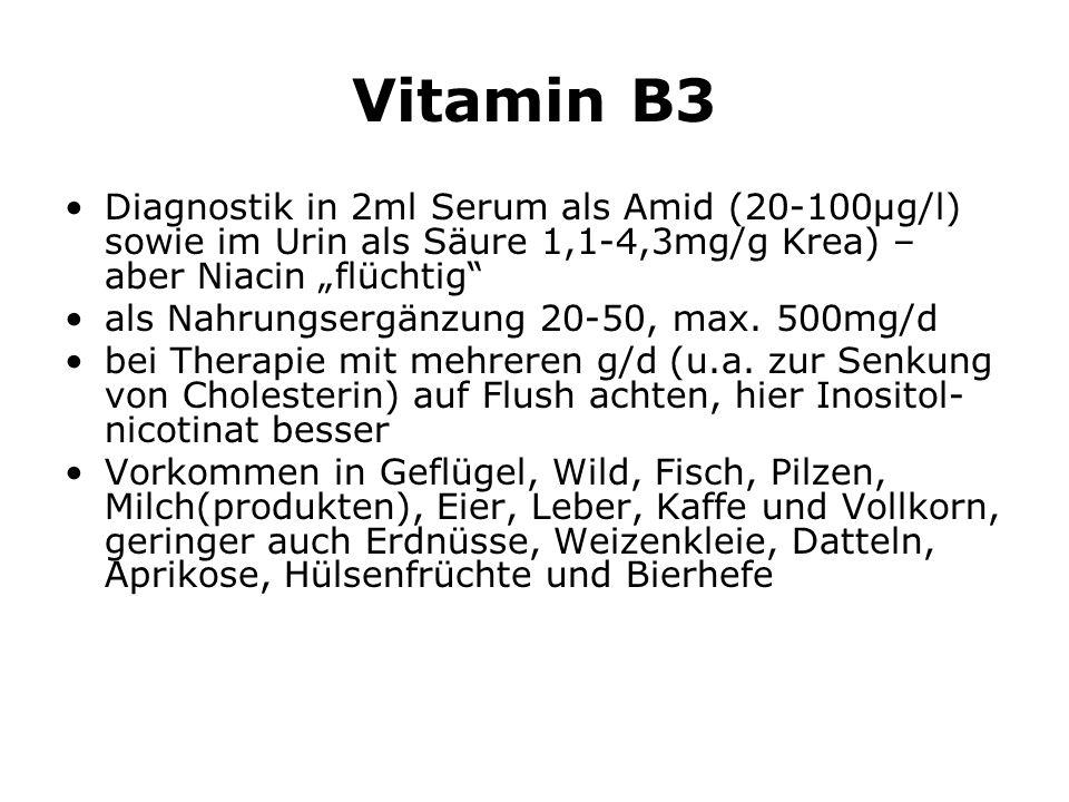 "Vitamin B3 Diagnostik in 2ml Serum als Amid (20-100µg/l) sowie im Urin als Säure 1,1-4,3mg/g Krea) – aber Niacin ""flüchtig"