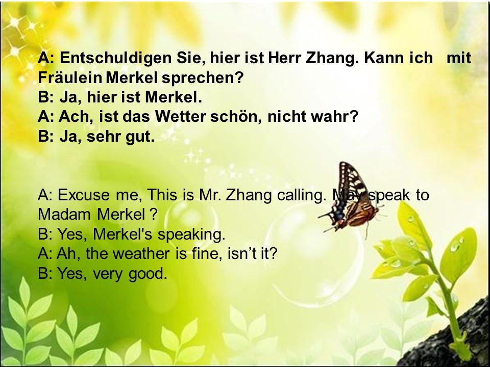 A: Entschuldigen Sie, hier ist Herr Zhang