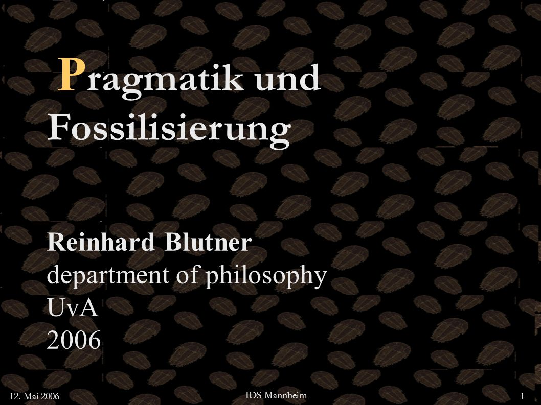 Pragmatik und Fossilisierung Reinhard Blutner department of philosophy UvA 2006