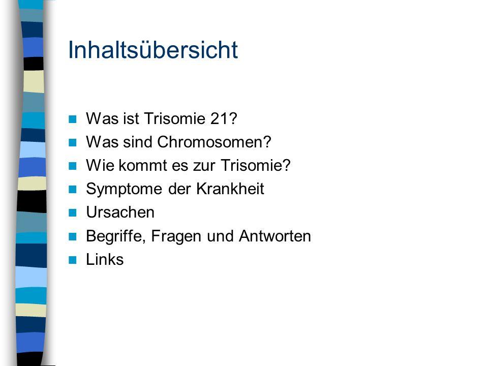 Inhaltsübersicht Was ist Trisomie 21 Was sind Chromosomen