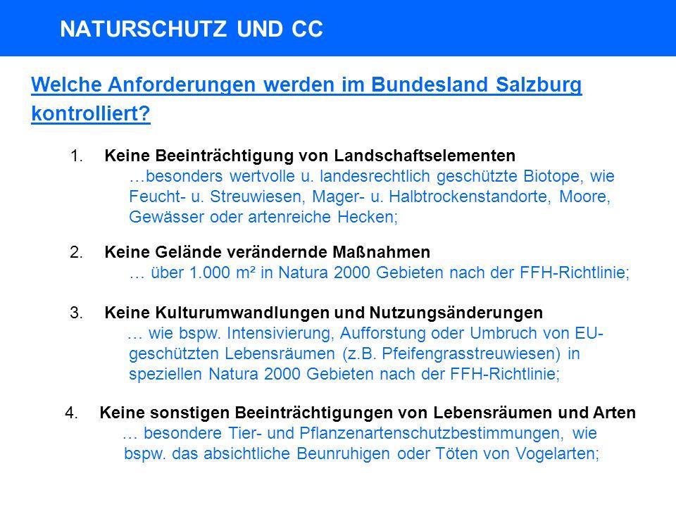 NATURSCHUTZ UND CC Welche Anforderungen werden im Bundesland Salzburg kontrolliert Keine Beeinträchtigung von Landschaftselementen.