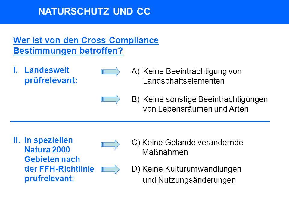 NATURSCHUTZ UND CC Wer ist von den Cross Compliance Bestimmungen betroffen I. Landesweit prüfrelevant: