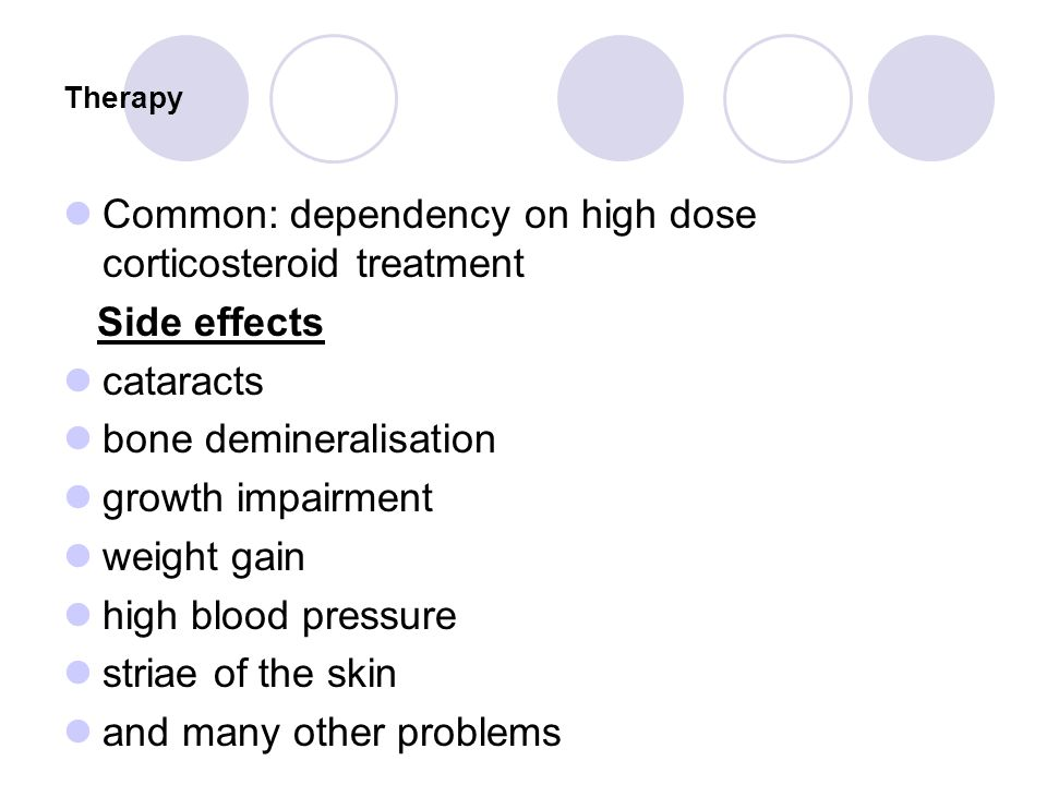 Common: dependency on high dose corticosteroid treatment Side effects