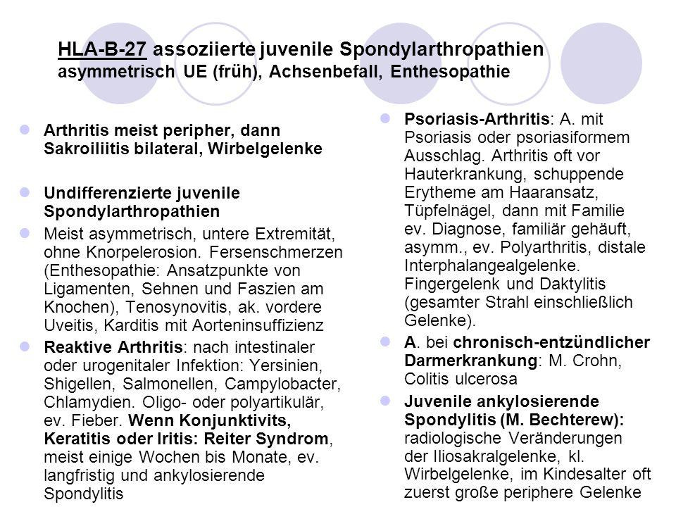 HLA-B-27 assoziierte juvenile Spondylarthropathien asymmetrisch UE (früh), Achsenbefall, Enthesopathie
