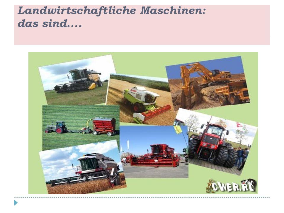 Landwirtschaftliche Maschinen: das sind....