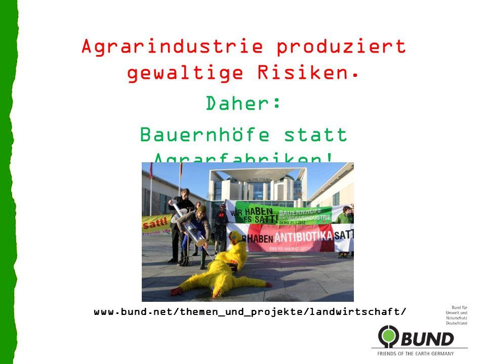 Agrarindustrie produziert gewaltige Risiken. Daher: