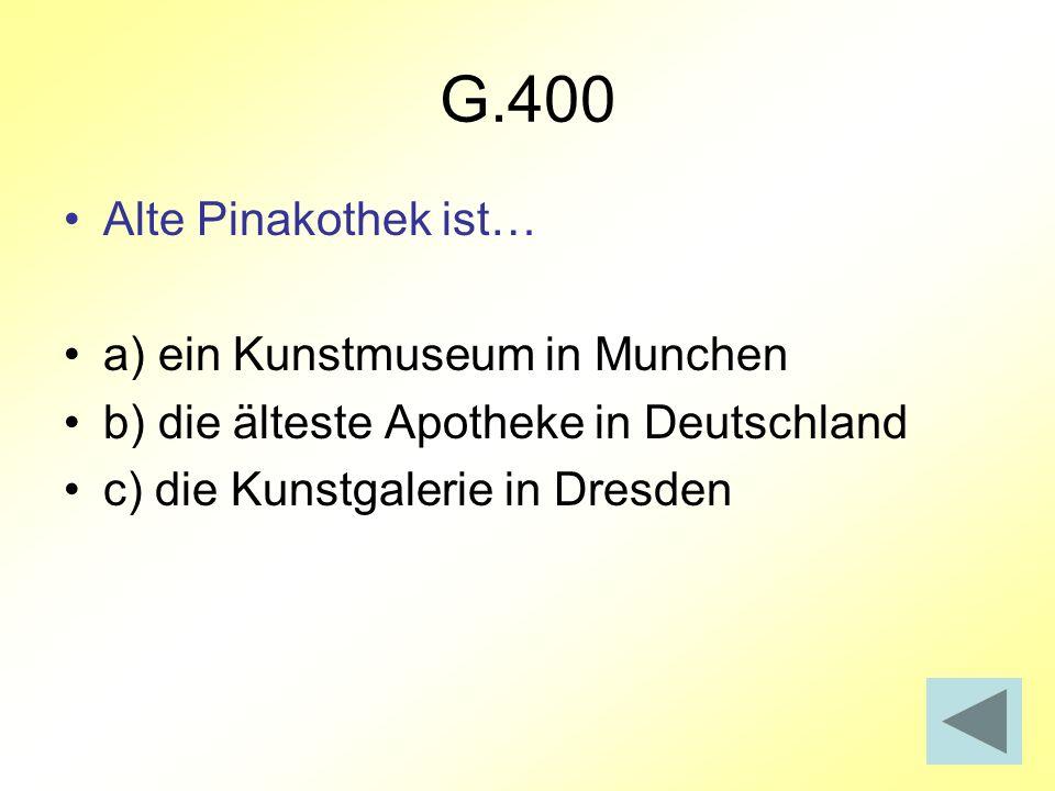 G.400 Alte Pinakothek ist… a) ein Kunstmuseum in Munchen