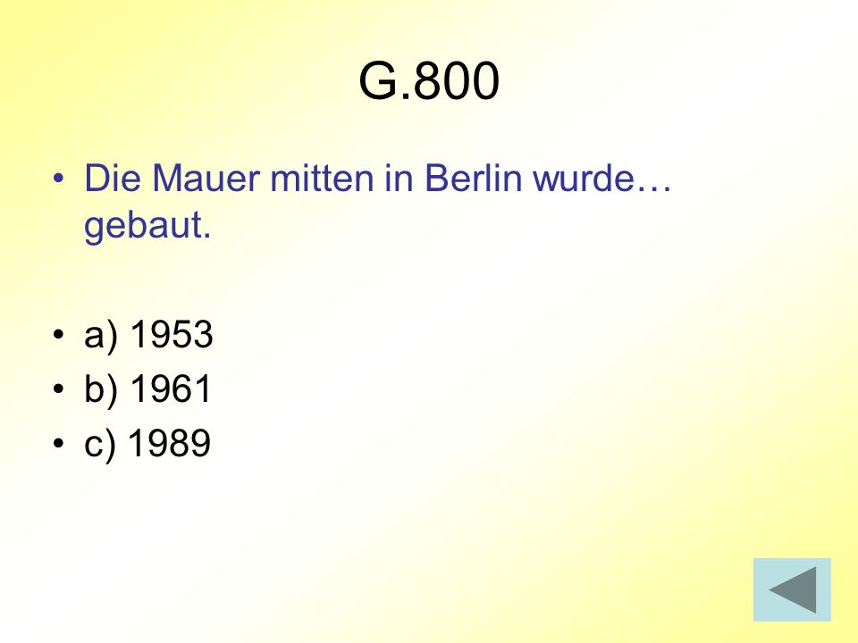 G.800 Die Mauer mitten in Berlin wurde… gebaut. a) 1953 b) 1961