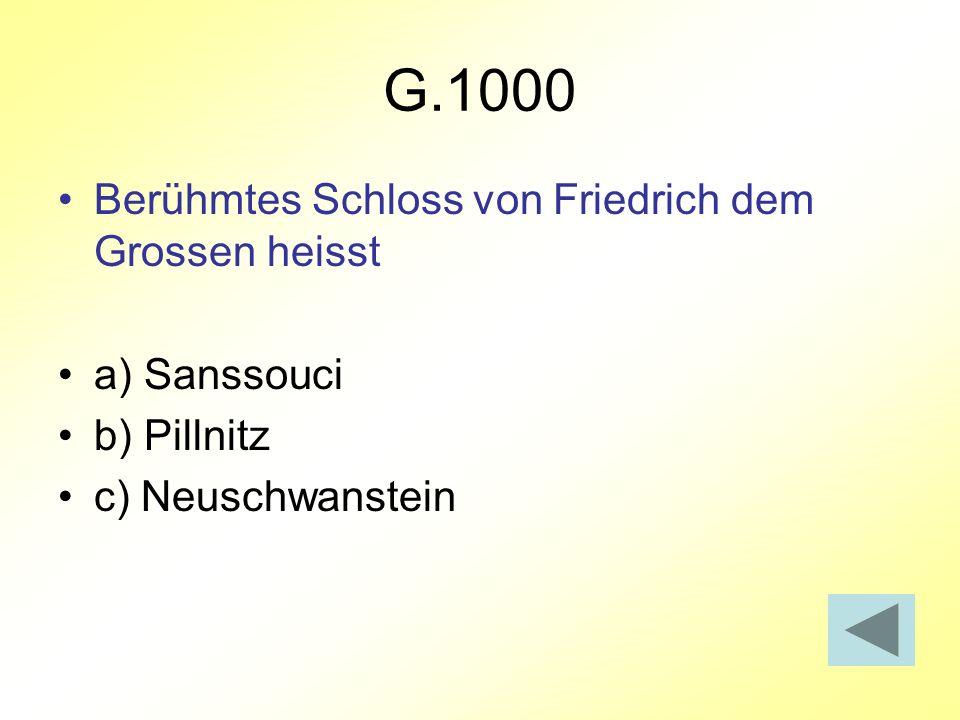 G.1000 Berühmtes Schloss von Friedrich dem Grossen heisst a) Sanssouci