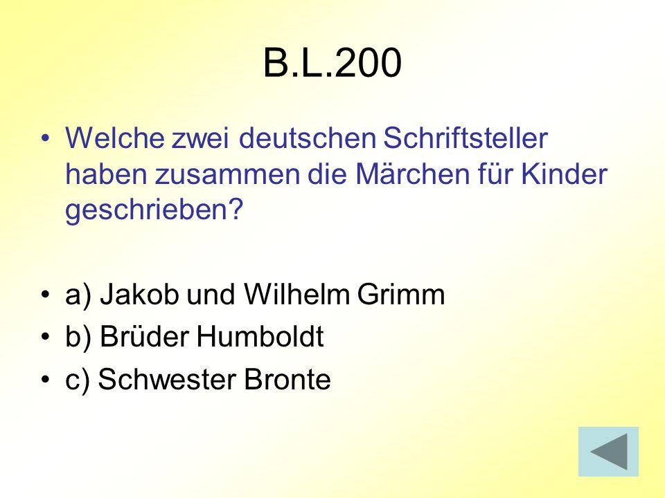 B.L.200 Welche zwei deutschen Schriftsteller haben zusammen die Märchen für Kinder geschrieben a) Jakob und Wilhelm Grimm.