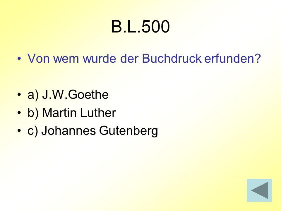 B.L.500 Von wem wurde der Buchdruck erfunden a) J.W.Goethe