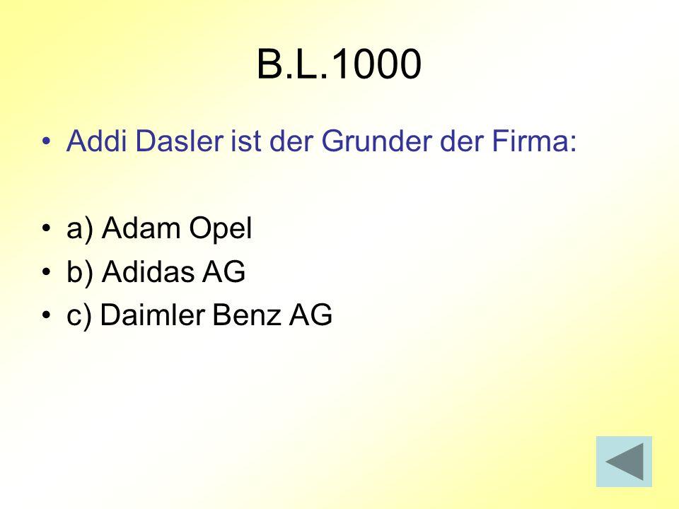 B.L.1000 Addi Dasler ist der Grunder der Firma: a) Adam Opel