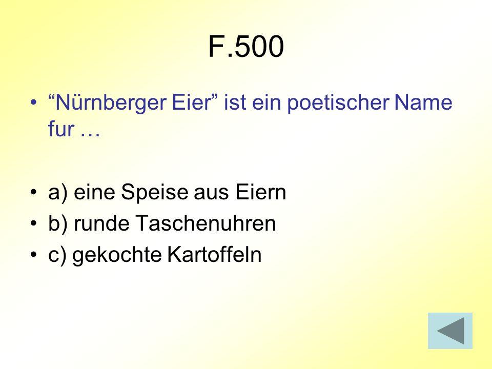 F.500 Nürnberger Eier ist ein poetischer Name fur …