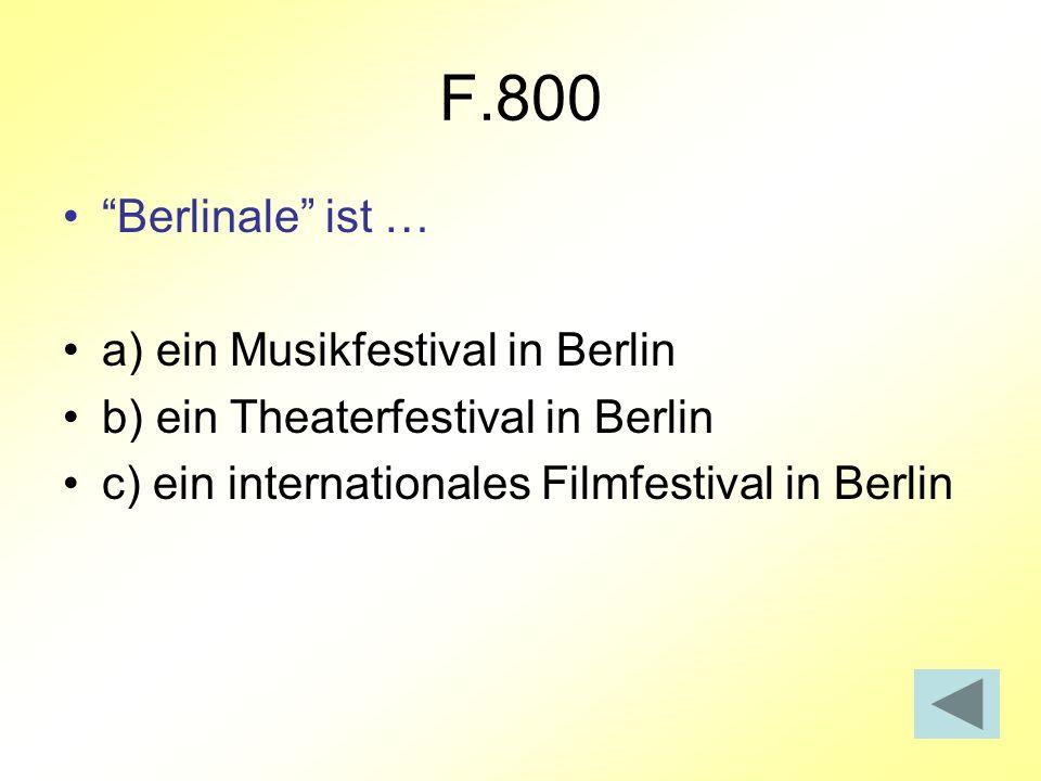 F.800 Berlinale ist … a) ein Musikfestival in Berlin