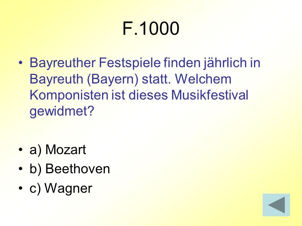 F.1000 Bayreuther Festspiele finden jährlich in Bayreuth (Bayern) statt. Welchem Komponisten ist dieses Musikfestival gewidmet