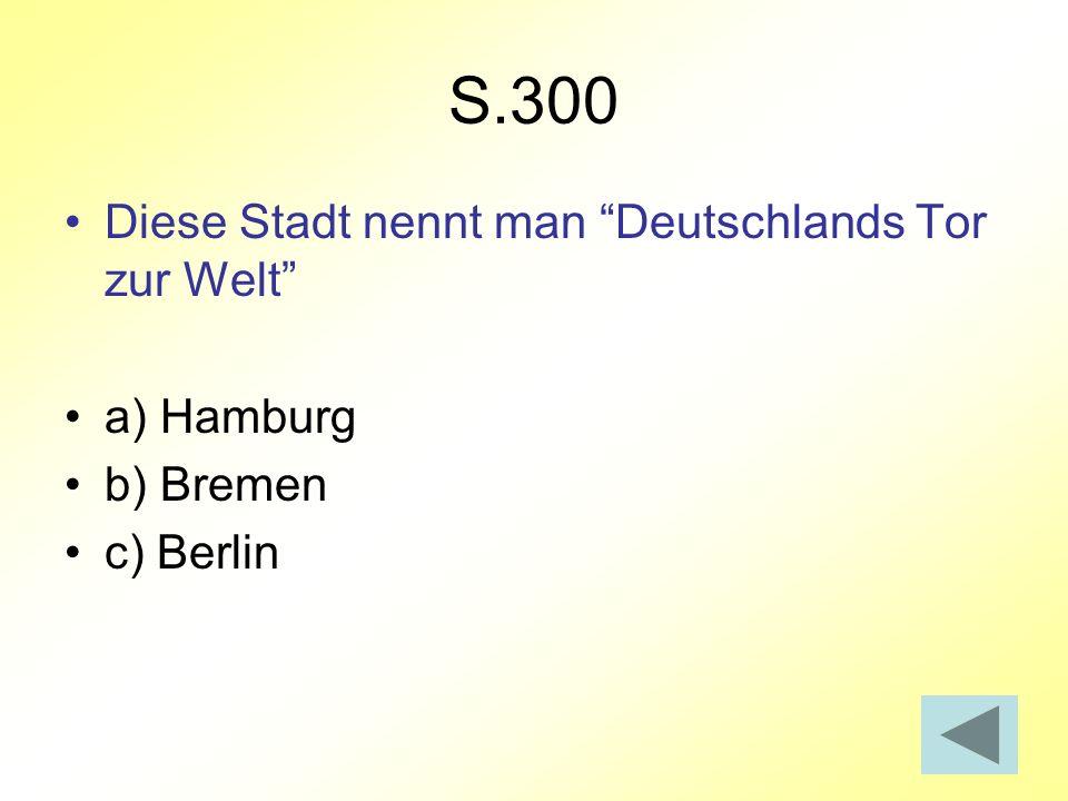 S.300 Diese Stadt nennt man Deutschlands Tor zur Welt a) Hamburg