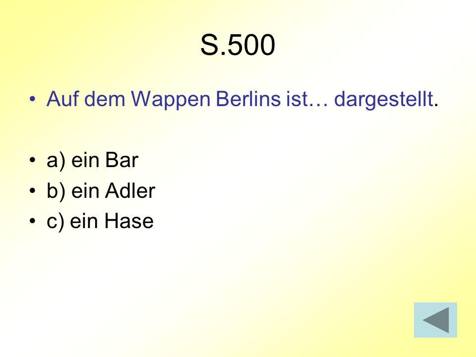 S.500 Auf dem Wappen Berlins ist… dargestellt. a) ein Bar b) ein Adler