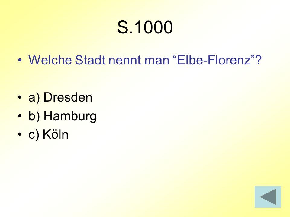 S.1000 Welche Stadt nennt man Elbe-Florenz a) Dresden b) Hamburg